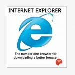 "Internet Explorer: ""The number one browser for downloading a better browser"""
